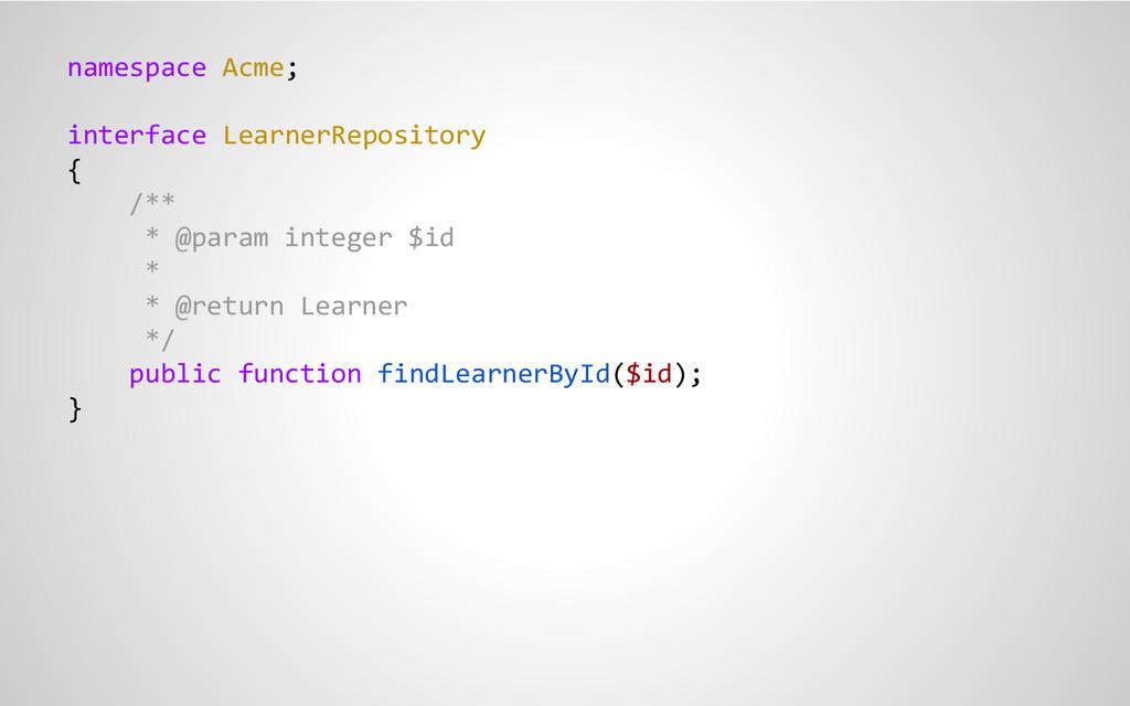 namespace Acme; interface LearnerRepository { /...