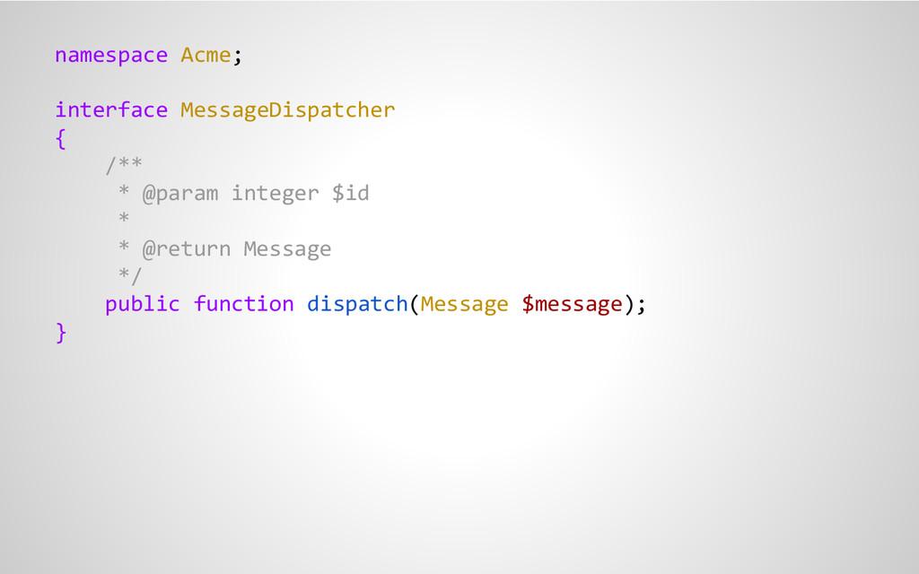 namespace Acme; interface MessageDispatcher { /...