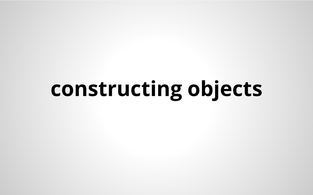 constructing objects