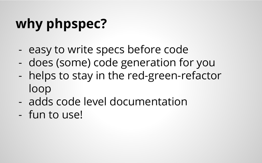 why phpspec? - easy to write specs before code ...