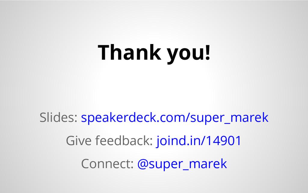 Slides: speakerdeck.com/super_marek Give feedba...