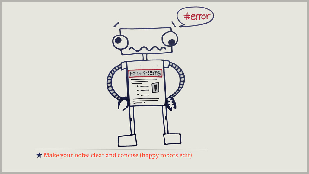 ★ Make your notes clear and concise (happy robo...