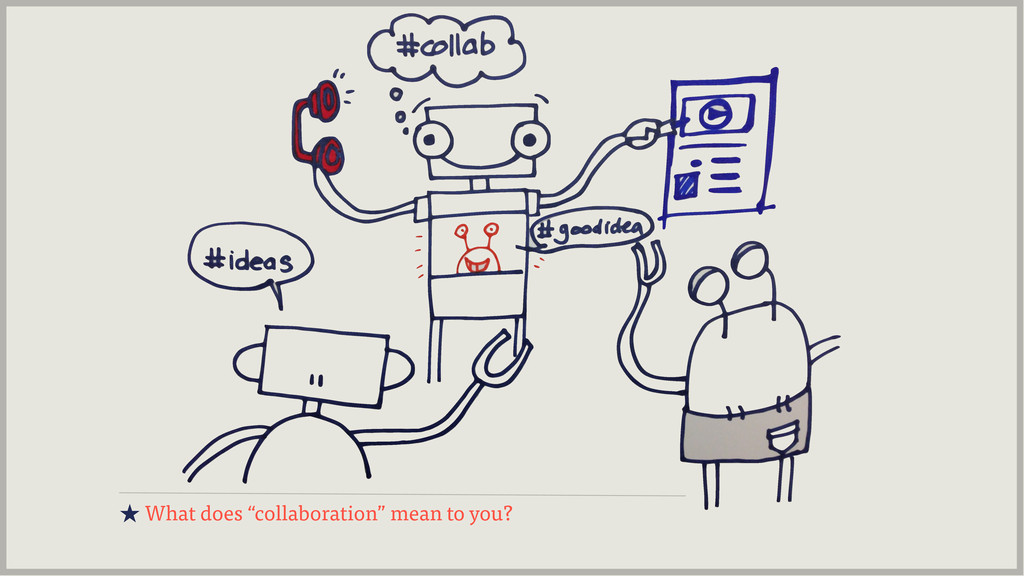 "★ What does ""collaboration"" mean to you?"
