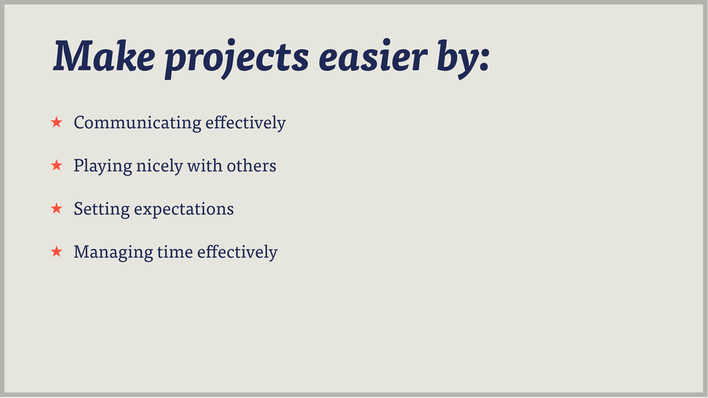 Make projects easier by: ˒ Communicating e ecti...