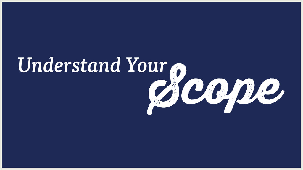 Scope Understand Your