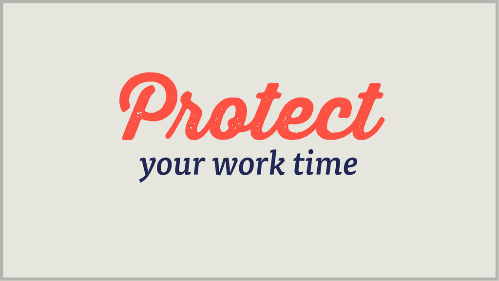 otect your work time