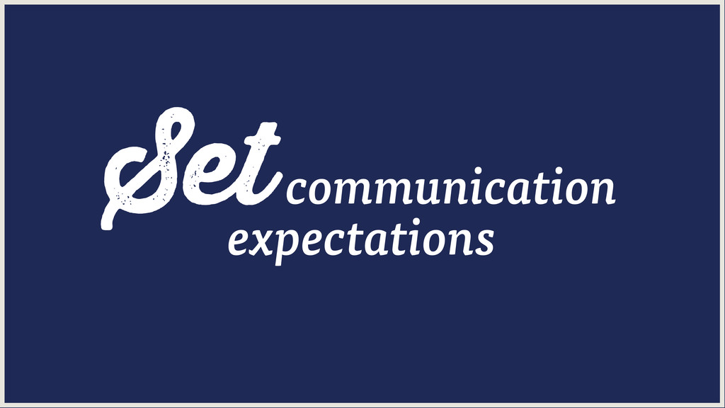 Set communication expectations