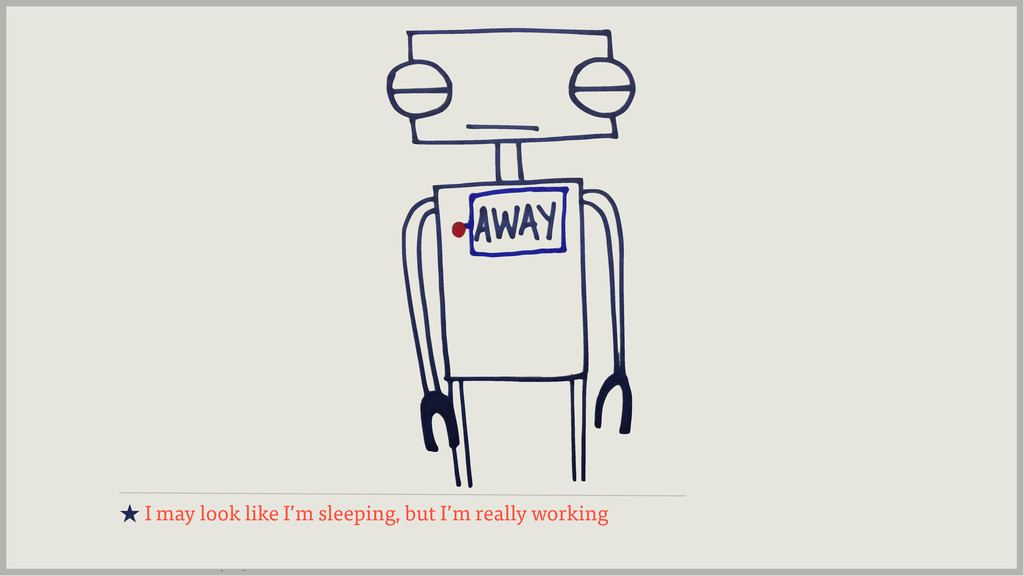 ★ I may look like I'm sleeping, but I'm really ...