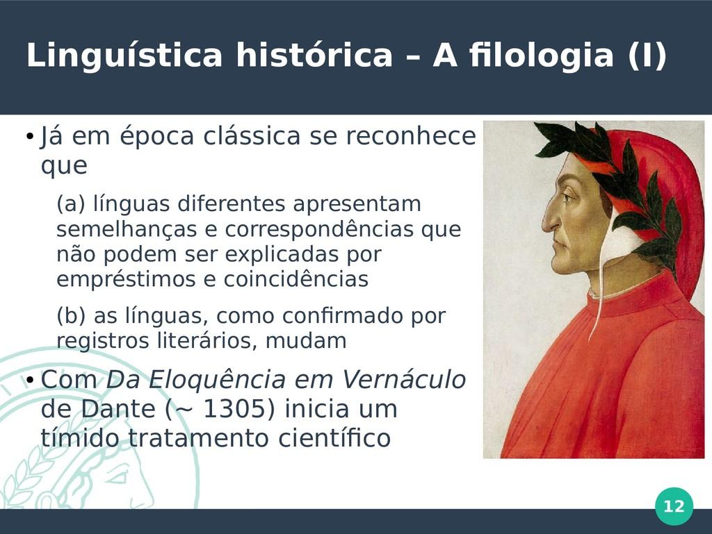 12 Linguística histórica – A filologia (I) ● Já...
