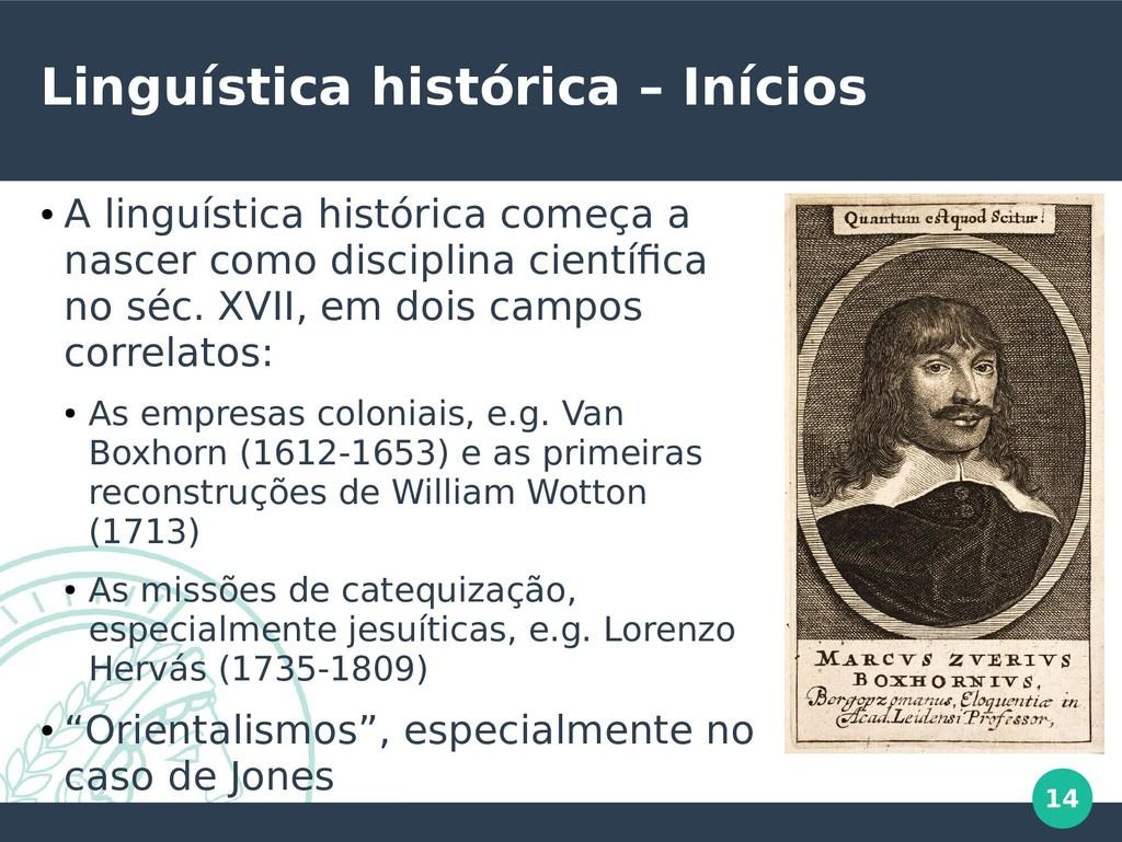 14 Linguística histórica – Inícios ● A linguíst...