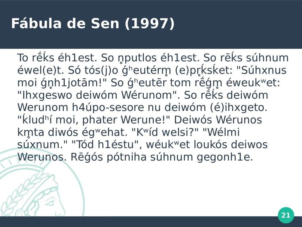 21 Fábula de Sen (1997) To rḗḱs éh1est. So nn̥p...