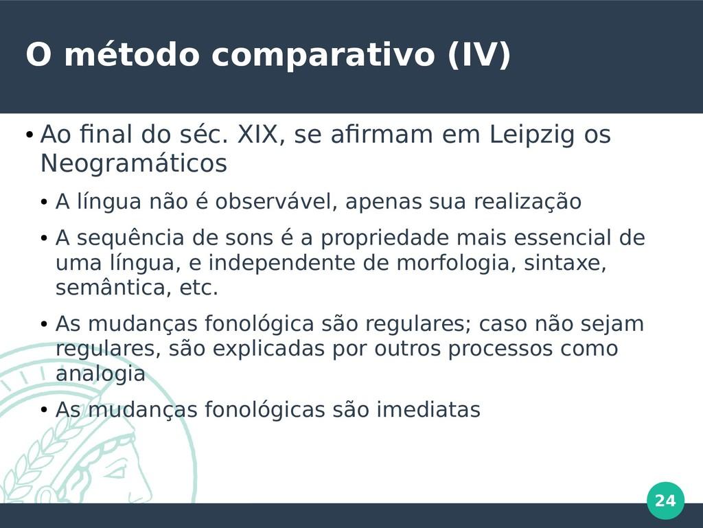 24 O método comparativo (IV) ● Ao final do séc....