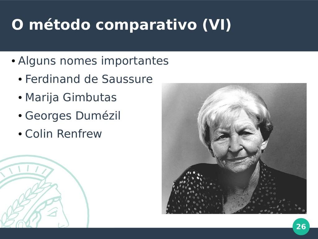 26 O método comparativo (VI) ● Alguns nomes imp...