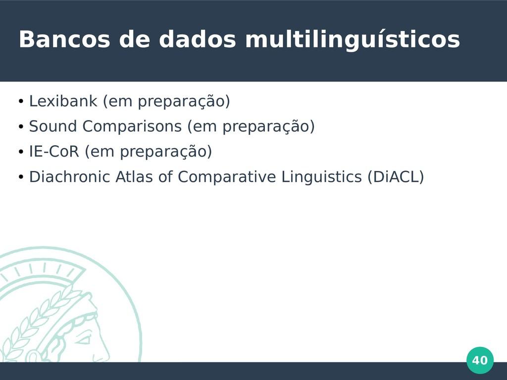 40 Bancos de dados multilinguísticos ● Lexibank...