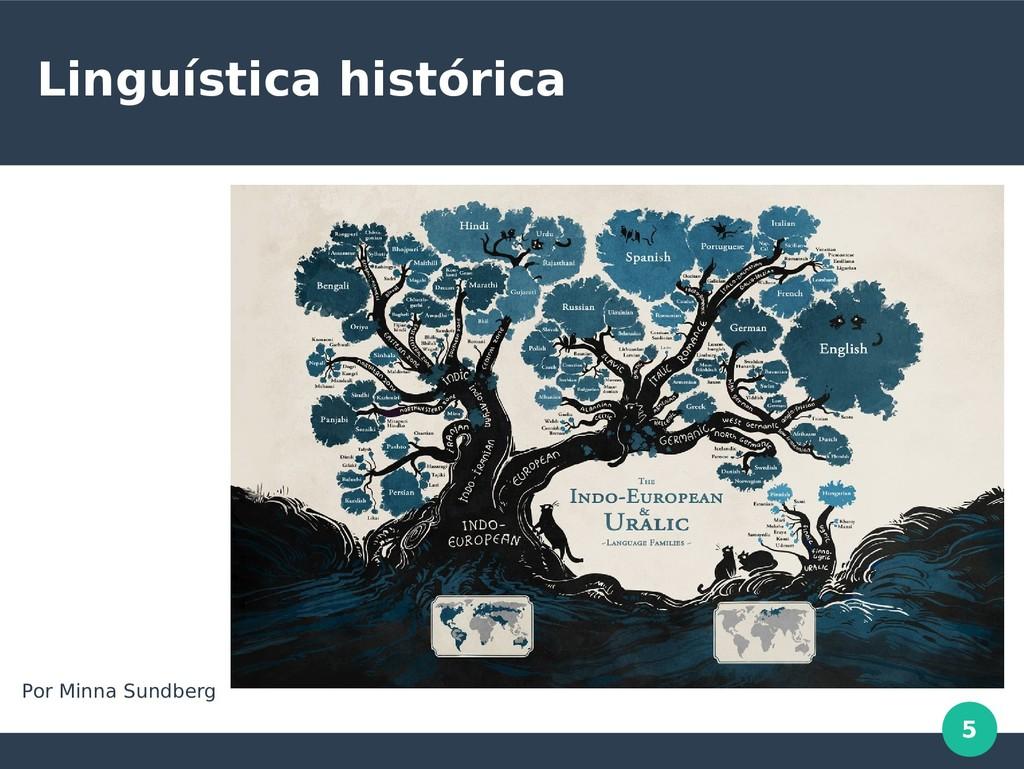 5 Linguística histórica Por Minna Sundberg