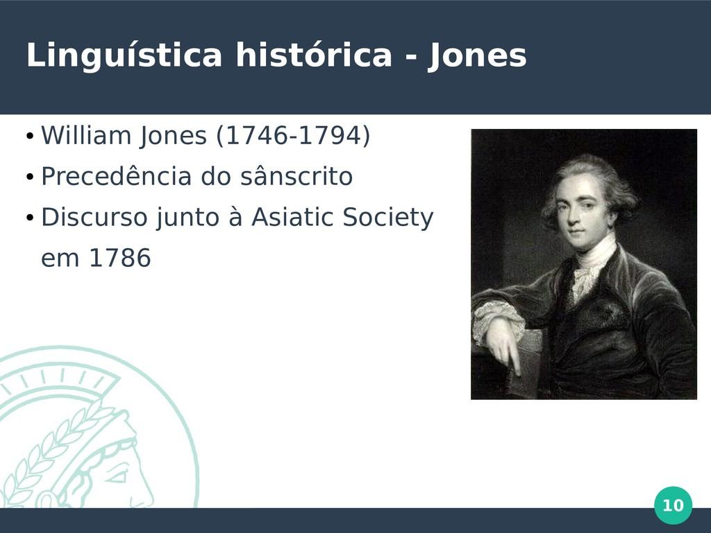10 Linguística histórica - Jones ● William Jone...