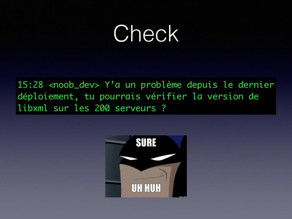 Check 15:28 <noob_dev> Y'a un problème depuis l...