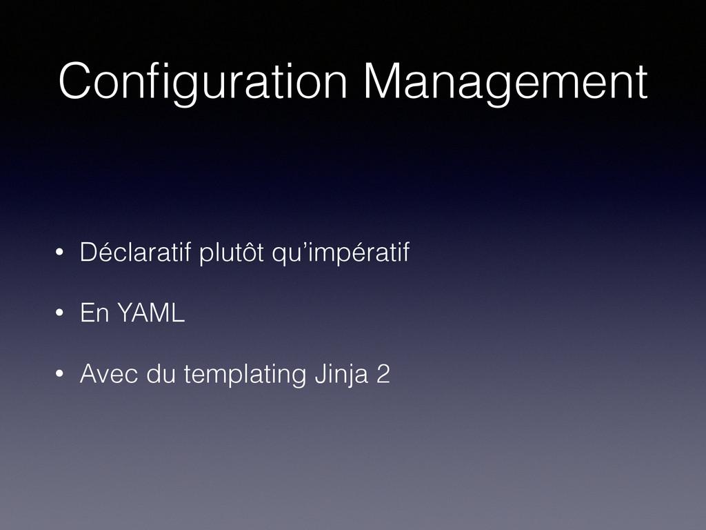 Configuration Management • Déclaratif plutôt qu'...