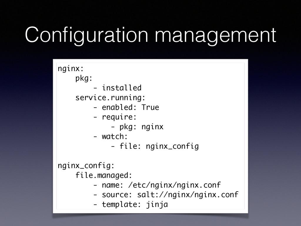 Configuration management nginx: pkg: - installed...