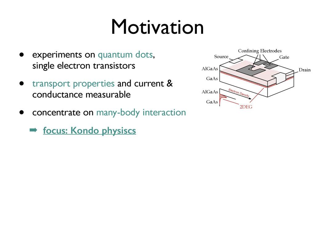 Motivation • experiments on quantum dots, singl...