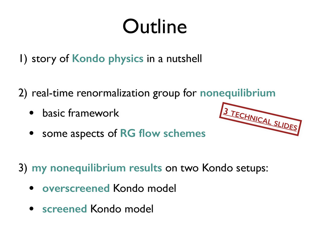 Outline 1) story of Kondo physics in a nutshell...