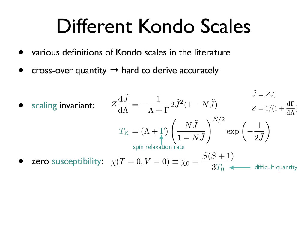 Different Kondo Scales • scaling invariant: • z...