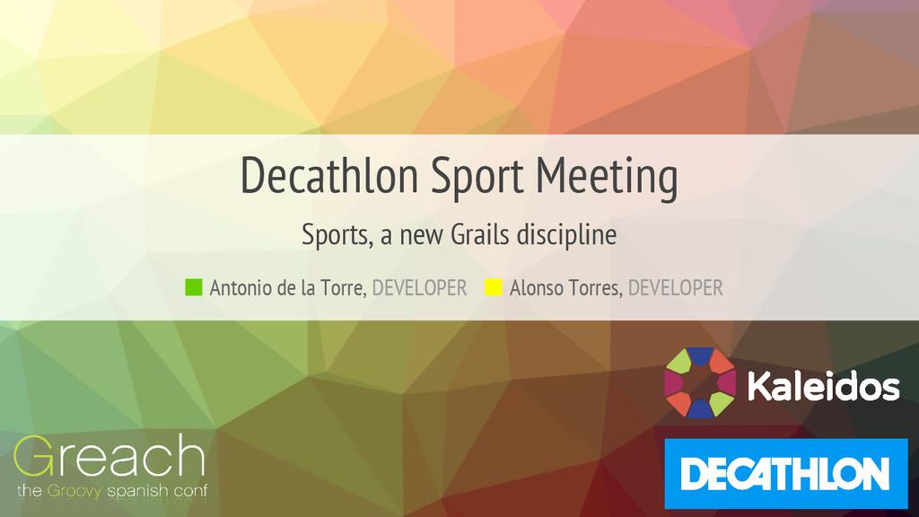 Decathlon Sport Meeting Alonso Torres, DEVELOPE...