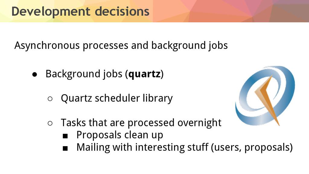 Development decisions Asynchronous processes an...