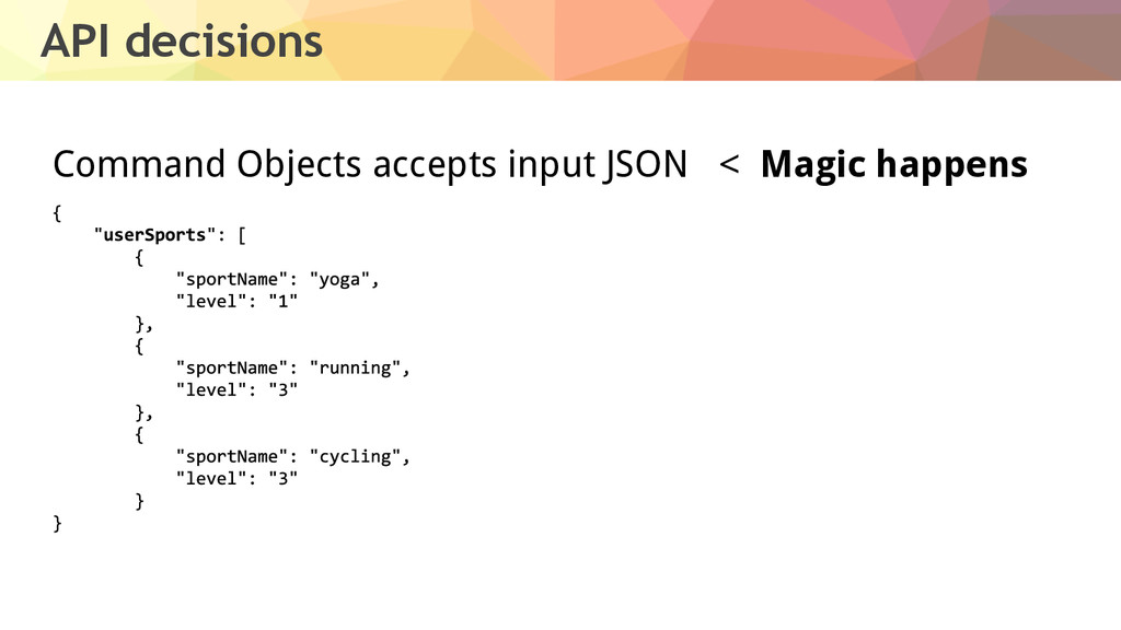 API decisions Command Objects accepts input JSO...