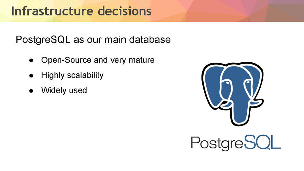 Infrastructure decisions PostgreSQL as our main...