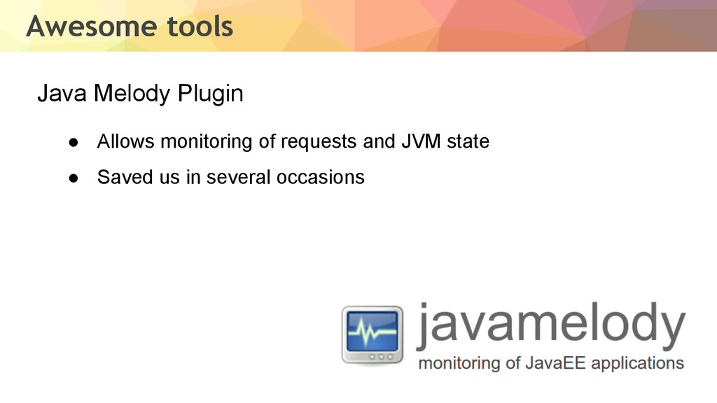 Awesome tools Java Melody Plugin ● Allows monit...