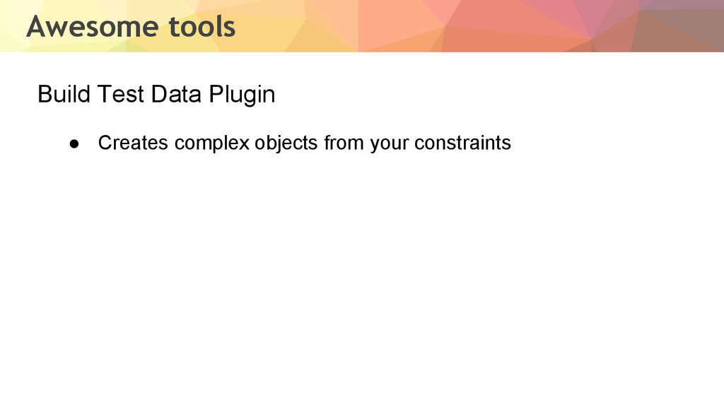 Awesome tools Build Test Data Plugin ● Creates ...
