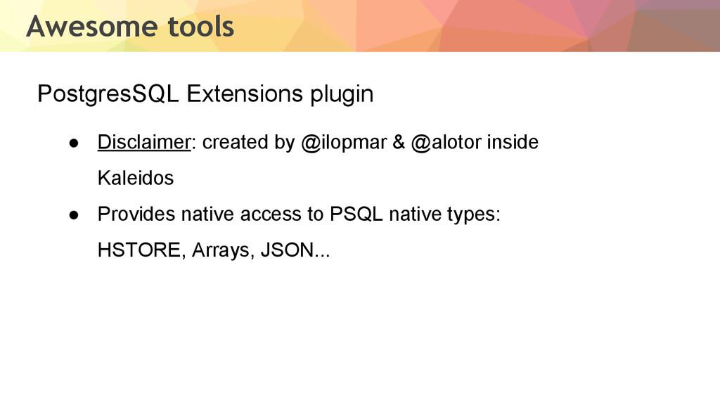 PostgresSQL Extensions plugin Awesome tools ● D...