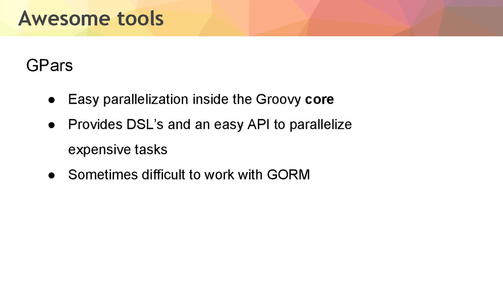 Awesome tools GPars ● Easy parallelization insi...