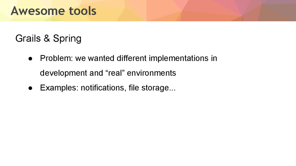 Awesome tools Grails & Spring ● Problem: we wan...