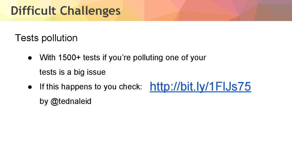 Difficult Challenges Tests pollution ● With 150...