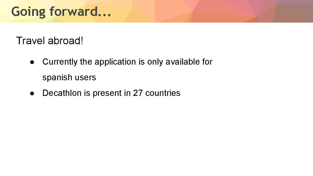 Going forward... ● Currently the application is...