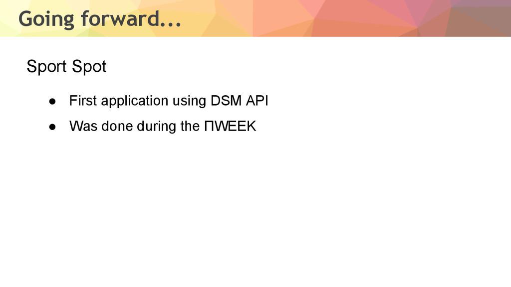 Going forward... ● First application using DSM ...