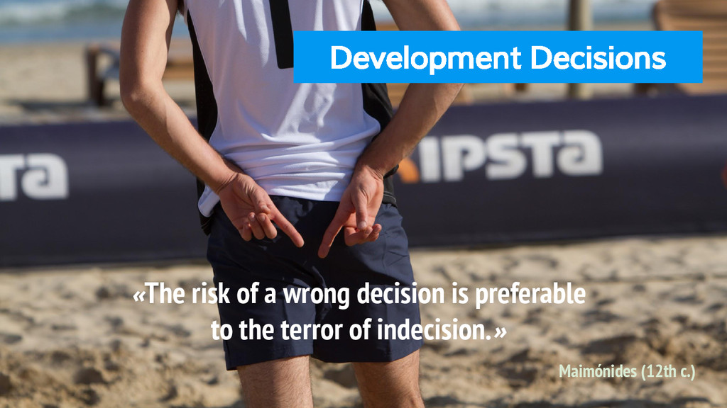 Development Decisions «The risk of a wrong deci...