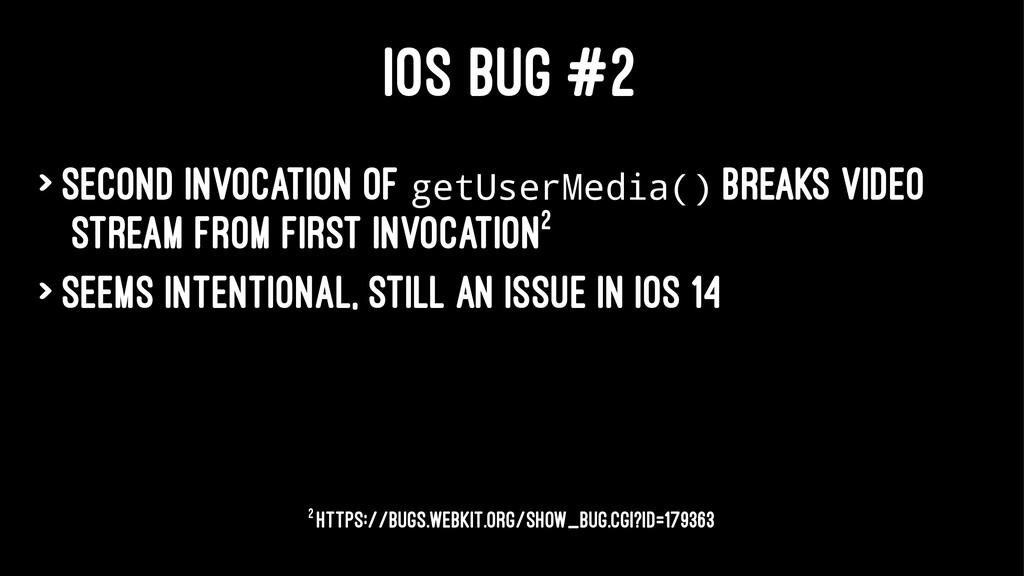 IOS BUG #2 > Second invocation of getUserMedia(...