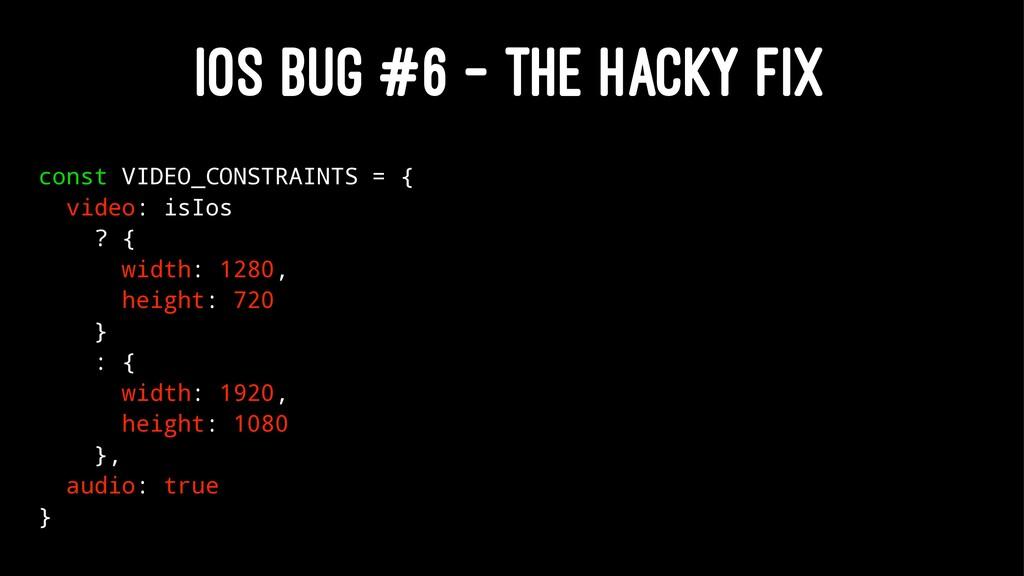 IOS BUG #6 - THE HACKY FIX const VIDEO_CONSTRAI...
