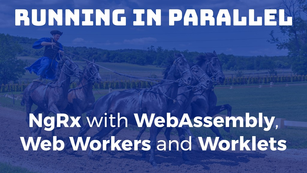 Running in Parallel NgRx with WebAssembly, Web ...