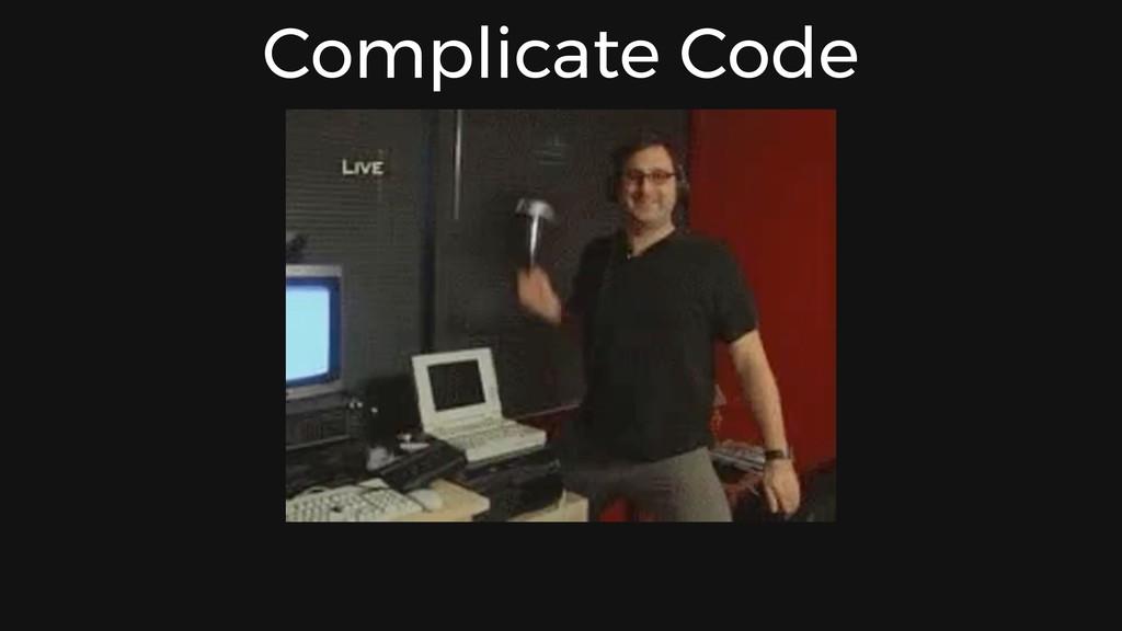 Complicate Code