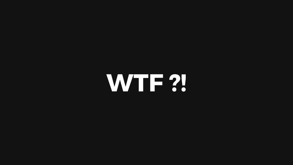 WTF ?!