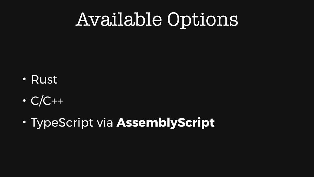 Available Options • Rust • C/C++ • TypeScript v...