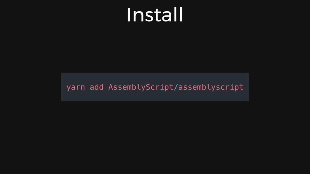 Install yarn add AssemblyScript/assemblyscript