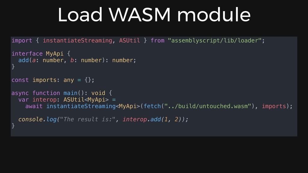 Load WASM module import { instantiateStreaming,...