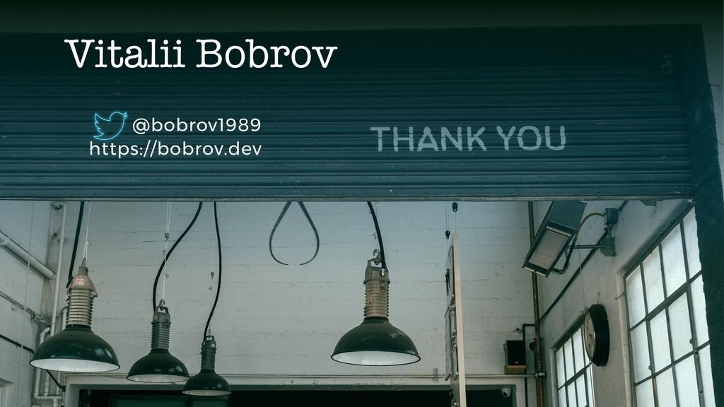 @bobrov1989 https://bobrov.dev Vitalii Bobrov