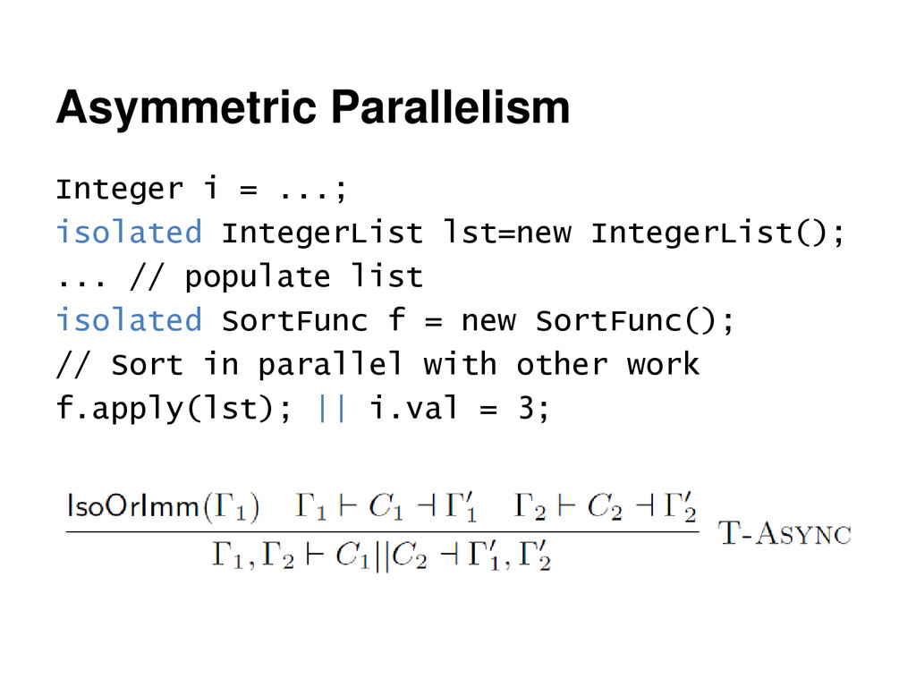Asymmetric Parallelism Integer i = ...; isolate...