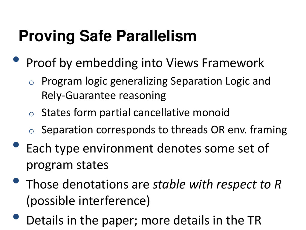 Proving Safe Parallelism • Proof by embedding i...